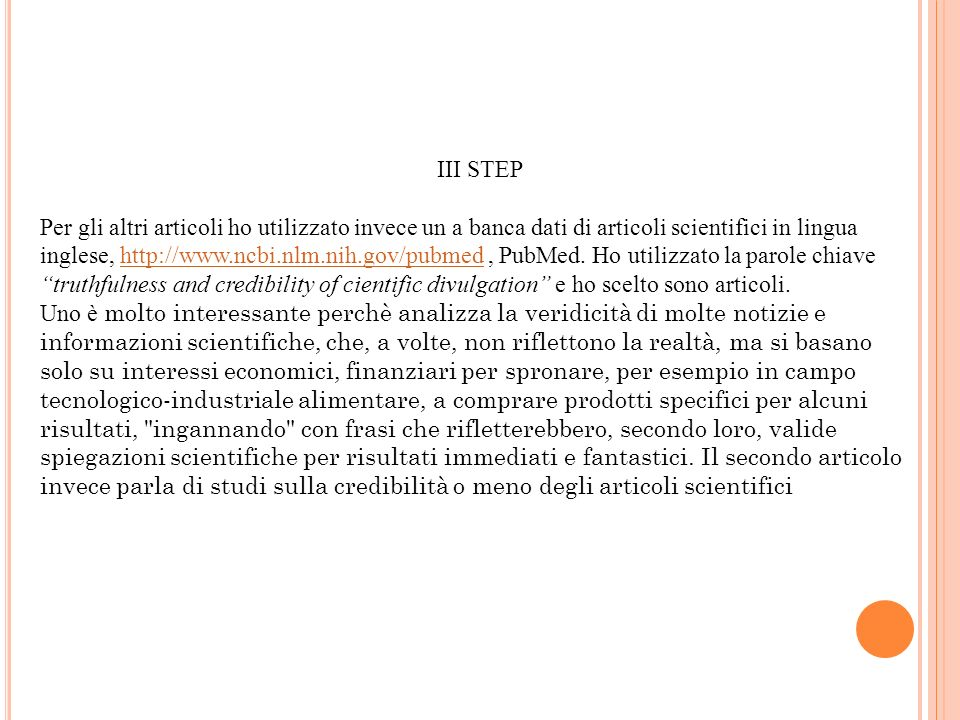 III STEP Per gli altri articoli ho utilizzato invece un a banca dati di articoli scientifici in lingua inglese, http://www.ncbi.nlm.nih.gov/pubmed, Pu