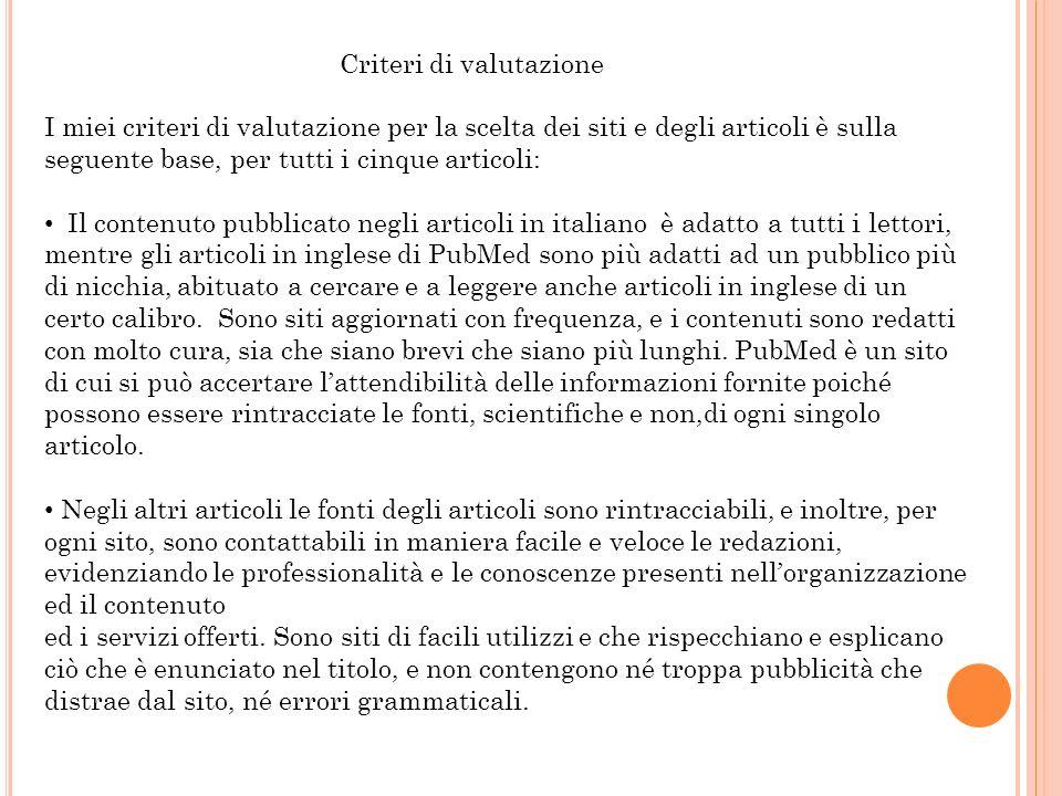 Criteri di valutazione I miei criteri di valutazione per la scelta dei siti e degli articoli è sulla seguente base, per tutti i cinque articoli: Il co