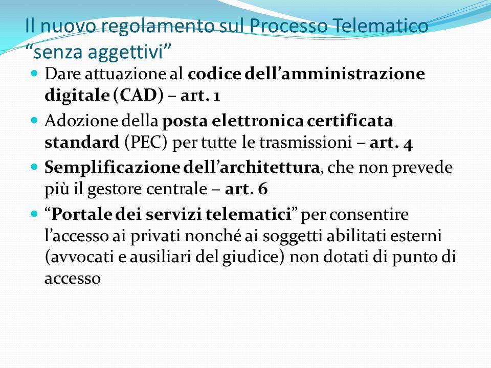 Il nuovo regolamento sul Processo Telematico senza aggettivi Dare attuazione al codice dellamministrazione digitale (CAD) – art. 1 Adozione della post