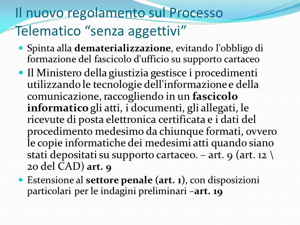 Il nuovo regolamento sul Processo Telematico senza aggettivi Spinta alla dematerializzazione, evitando l'obbligo di formazione del fascicolo d'ufficio