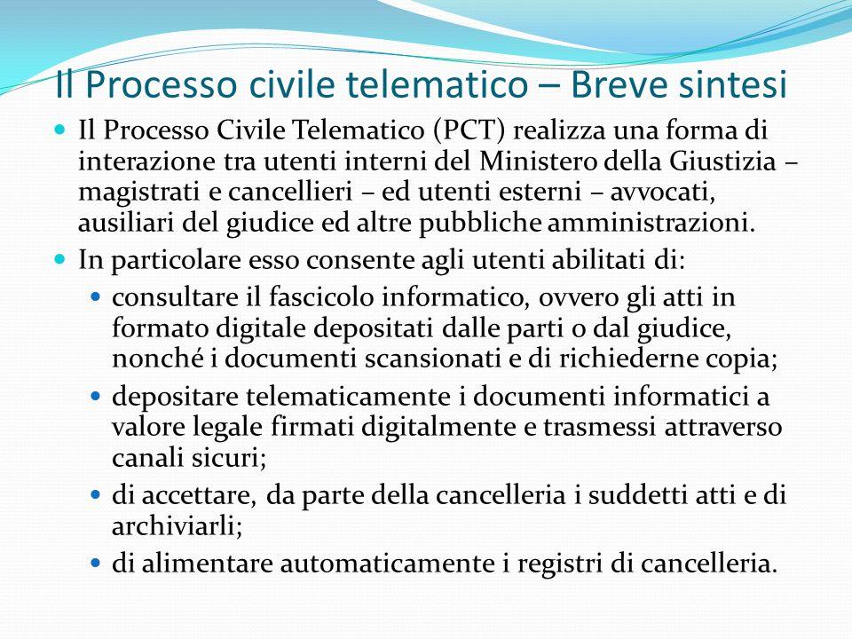 Il Processo civile telematico – Breve sintesi Il Processo Civile Telematico (PCT) realizza una forma di interazione tra utenti interni del Ministero d