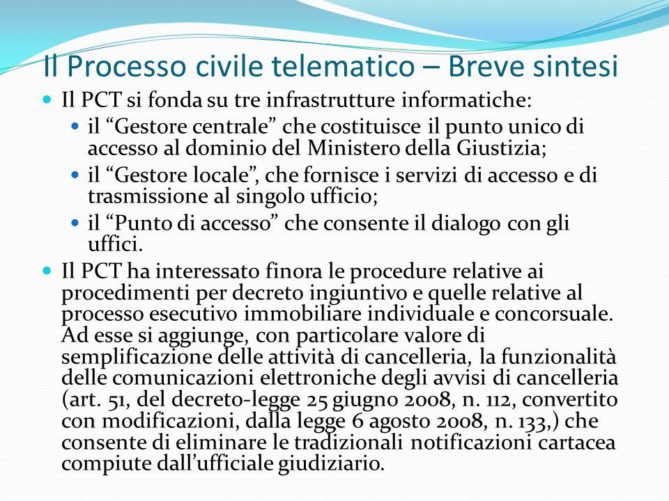 Il Processo civile telematico – Breve sintesi Il PCT si fonda su tre infrastrutture informatiche: il Gestore centrale che costituisce il punto unico d