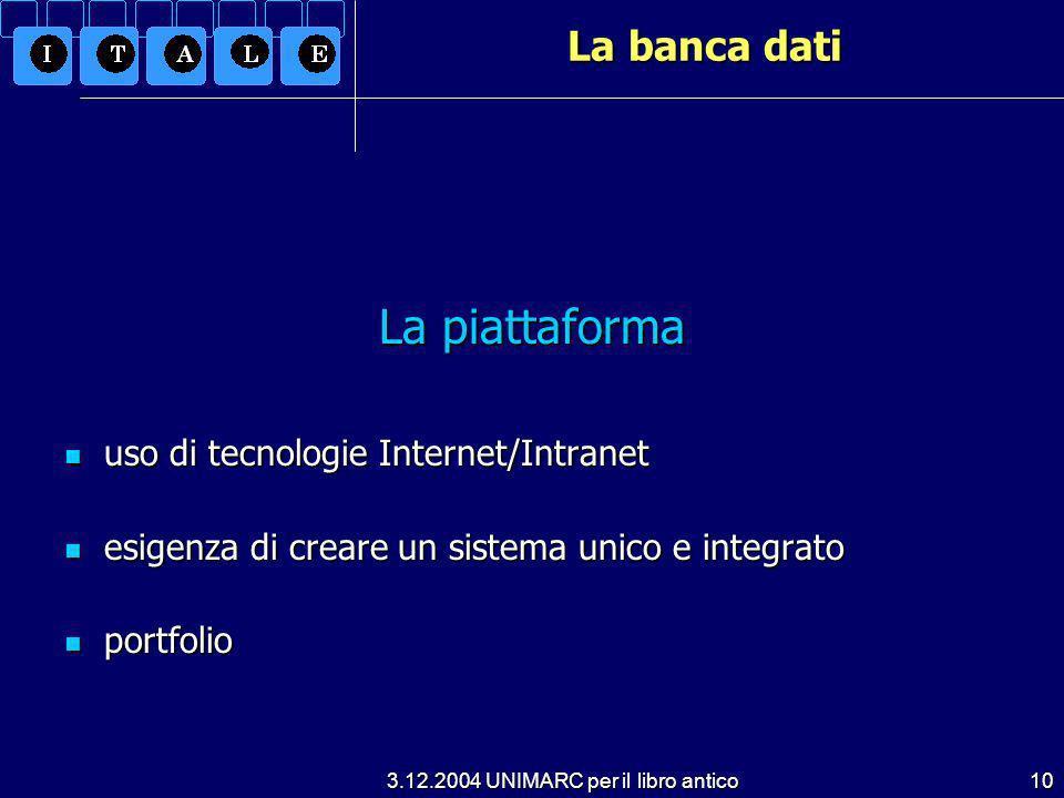 3.12.2004 UNIMARC per il libro antico10 La banca dati La piattaforma uso di tecnologie Internet/Intranet uso di tecnologie Internet/Intranet esigenza di creare un sistema unico e integrato esigenza di creare un sistema unico e integrato portfolio portfolio
