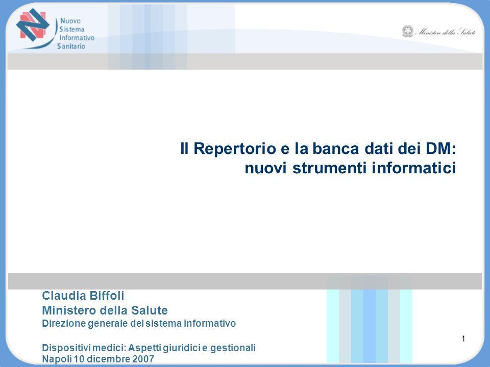 Il Repertorio e la banca dati dei DM: nuovi strumenti informatici Claudia Biffoli Ministero della Salute Direzione generale del sistema informativo Di