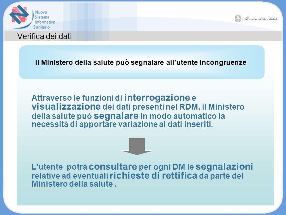 Verifica dei dati Attraverso le funzioni di interrogazione e visualizzazione dei dati presenti nel RDM, il Ministero della salute può segnalare in mod
