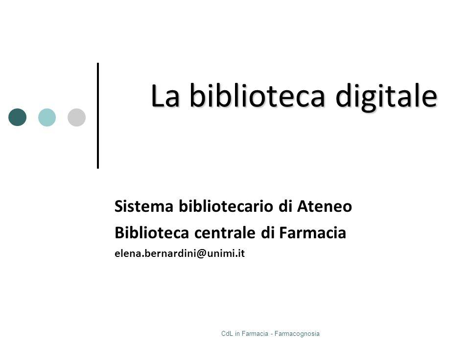 CdL in Farmacia - Farmacognosia La biblioteca digitale Sistema bibliotecario di Ateneo Biblioteca centrale di Farmacia elena.bernardini@unimi.it