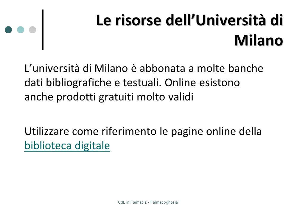 CdL in Farmacia - Farmacognosia Le risorse dellUniversità di Milano Luniversità di Milano è abbonata a molte banche dati bibliografiche e testuali. On