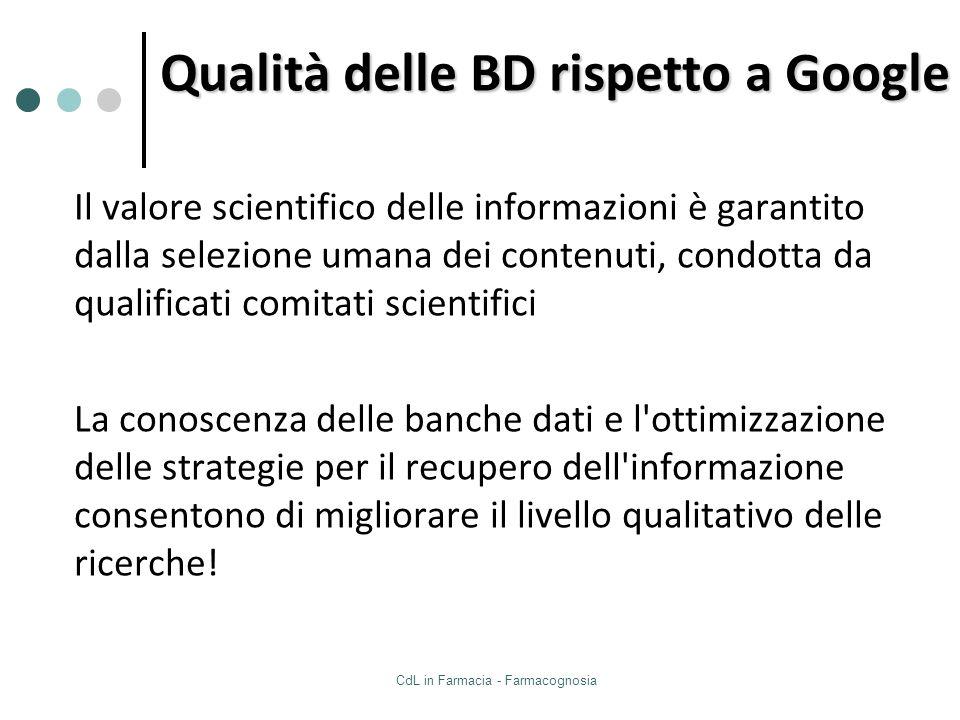 CdL in Farmacia - Farmacognosia Qualità delle BD rispetto a Google Il valore scientifico delle informazioni è garantito dalla selezione umana dei cont