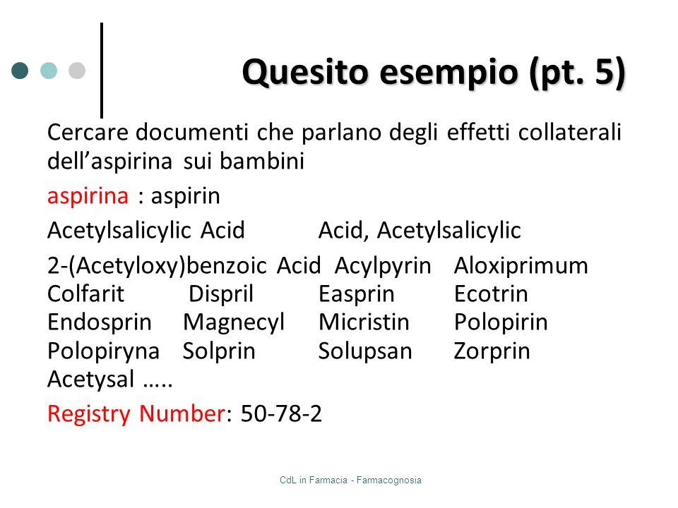 CdL in Farmacia - Farmacognosia Quesito esempio (pt. 5) Cercare documenti che parlano degli effetti collaterali dellaspirina sui bambini aspirina : as