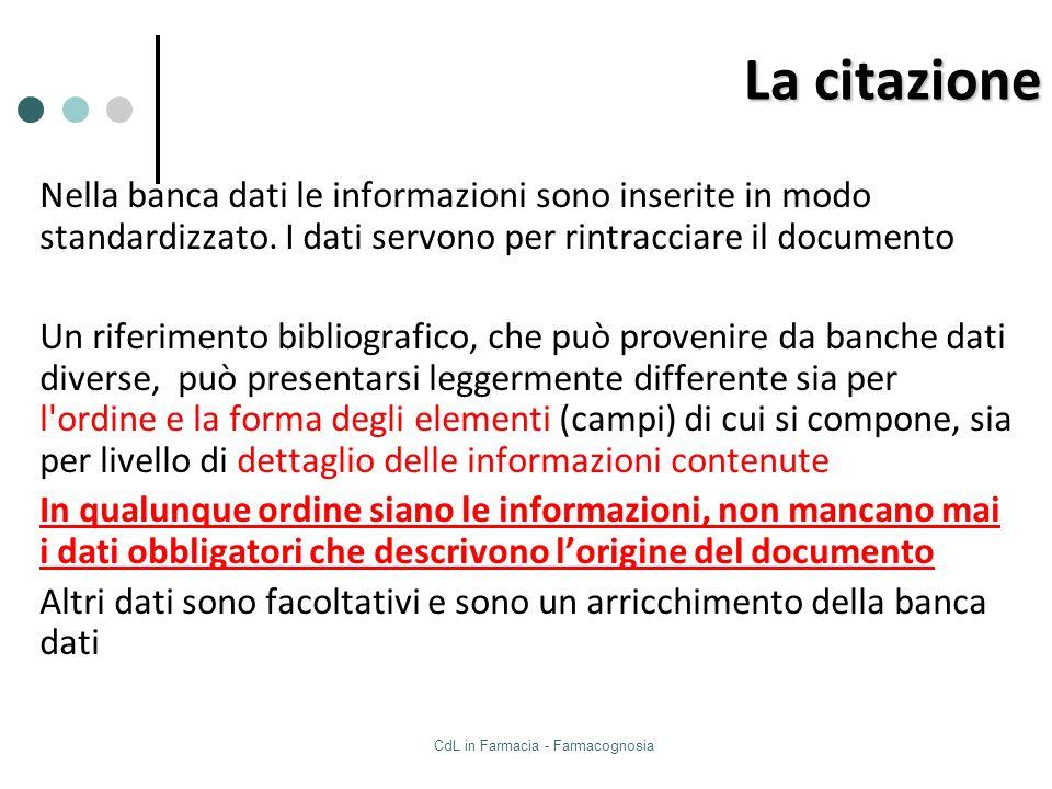 CdL in Farmacia - Farmacognosia Nella banca dati le informazioni sono inserite in modo standardizzato. I dati servono per rintracciare il documento Un
