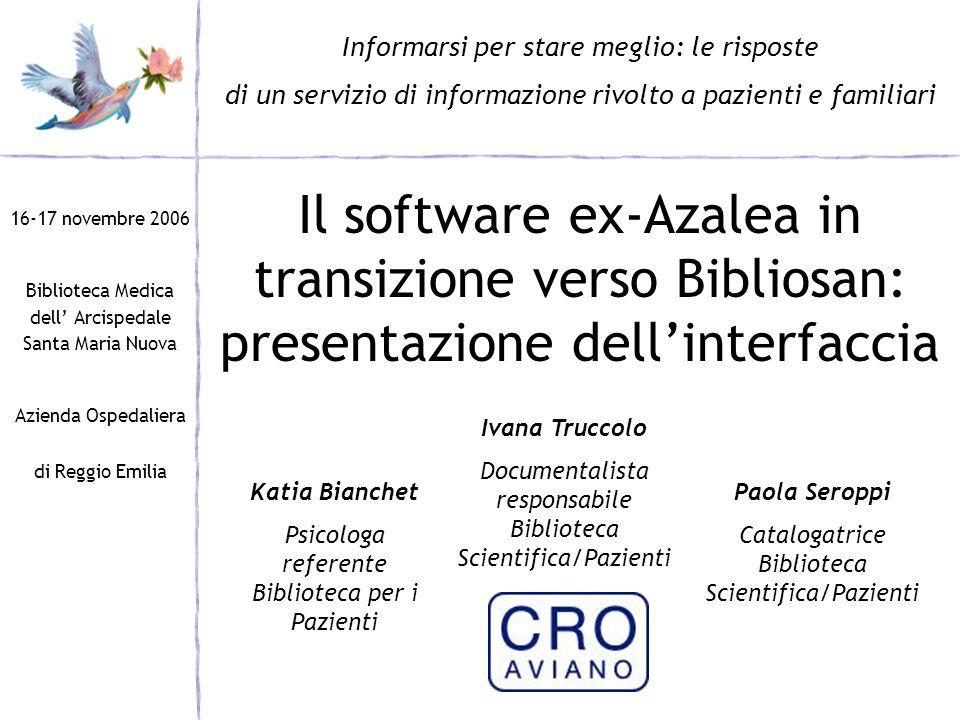 Il software ex-Azalea in transizione verso Bibliosan: presentazione dellinterfaccia 16-17 novembre 2006 Biblioteca Medica dell Arcispedale Santa Maria
