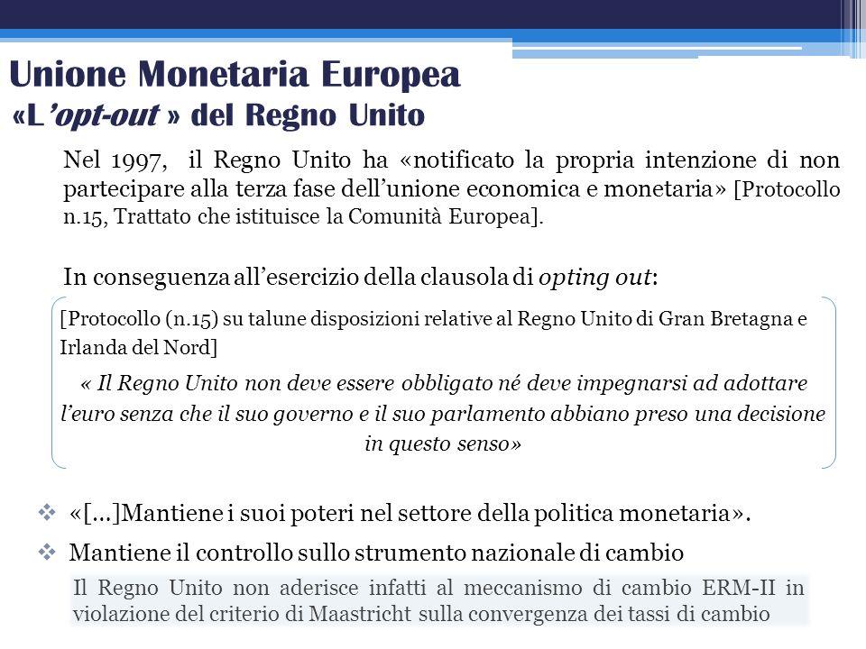 Nel 1997, il Regno Unito ha «notificato la propria intenzione di non partecipare alla terza fase dellunione economica e monetaria» [Protocollo n.15, T