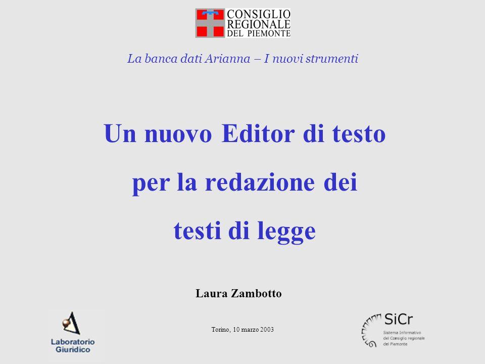 La banca dati Arianna – I nuovi strumenti Torino, 10 marzo 2003 Un nuovo Editor di testo per la redazione dei testi di legge Laura Zambotto
