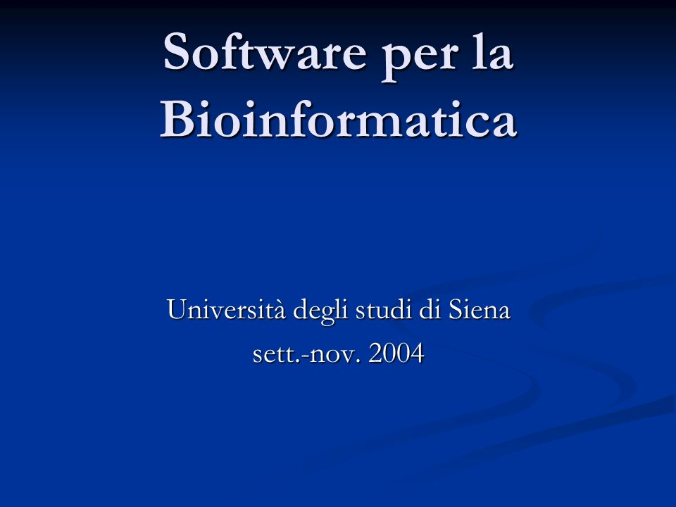Software per la Bioinformatica Università degli studi di Siena sett.-nov. 2004