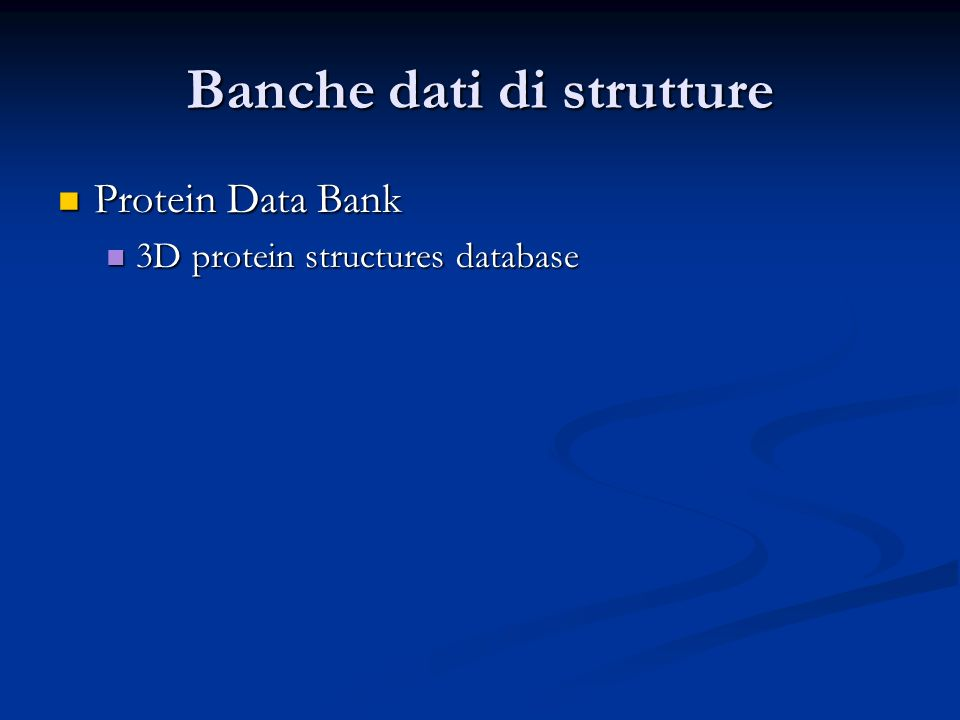 Banche dati di strutture Protein Data Bank Protein Data Bank 3D protein structures database 3D protein structures database