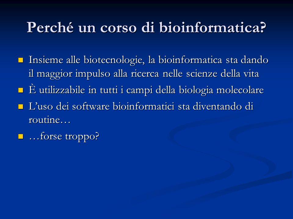 Perché un corso di bioinformatica? Insieme alle biotecnologie, la bioinformatica sta dando il maggior impulso alla ricerca nelle scienze della vita In