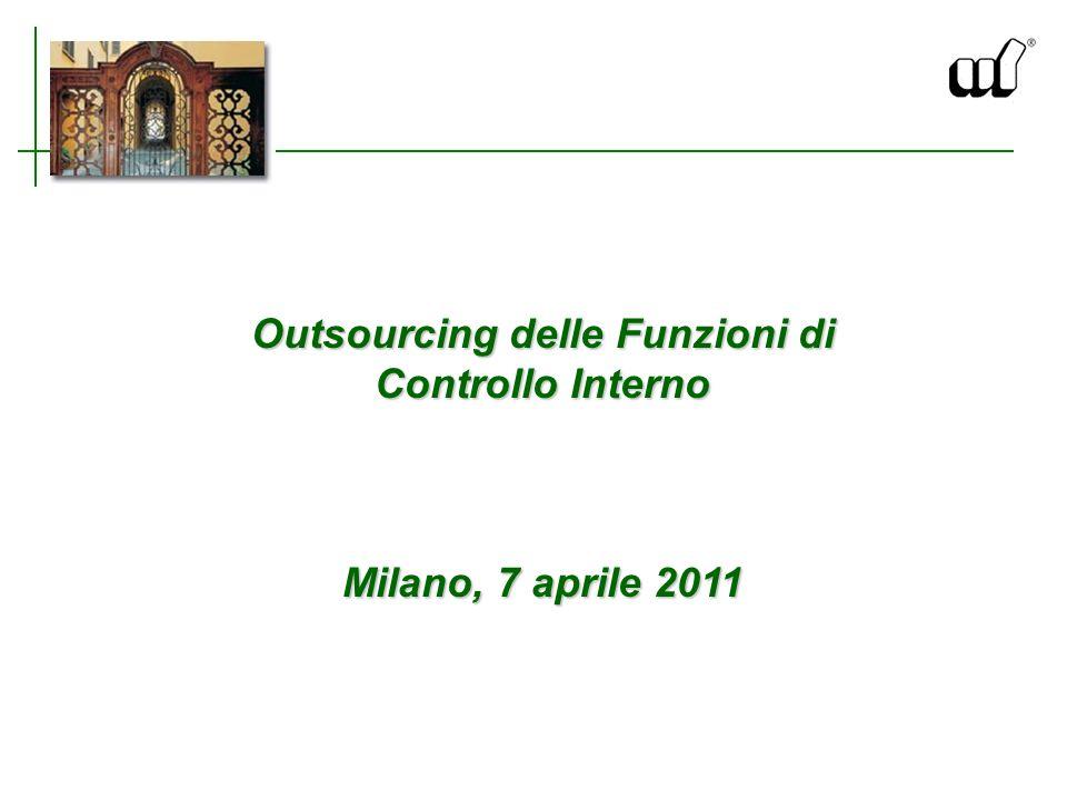 Outsourcing delle Funzioni di Controllo Interno Milano, 7 aprile 2011