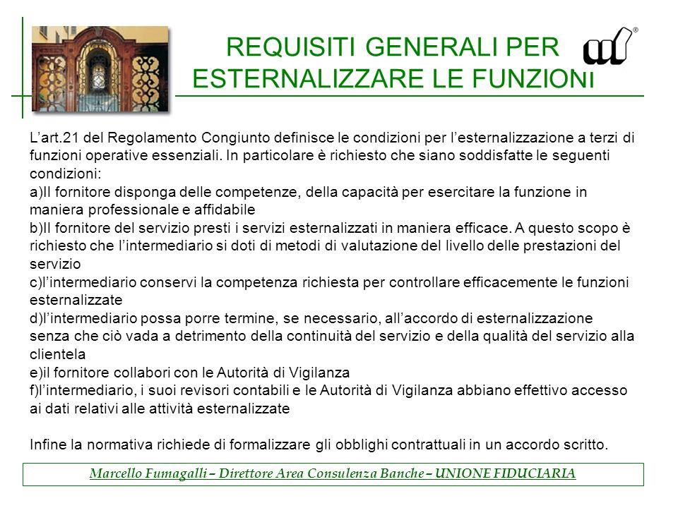 REQUISITI GENERALI PER ESTERNALIZZARE LE FUNZIONI Lart.21 del Regolamento Congiunto definisce le condizioni per lesternalizzazione a terzi di funzioni operative essenziali.