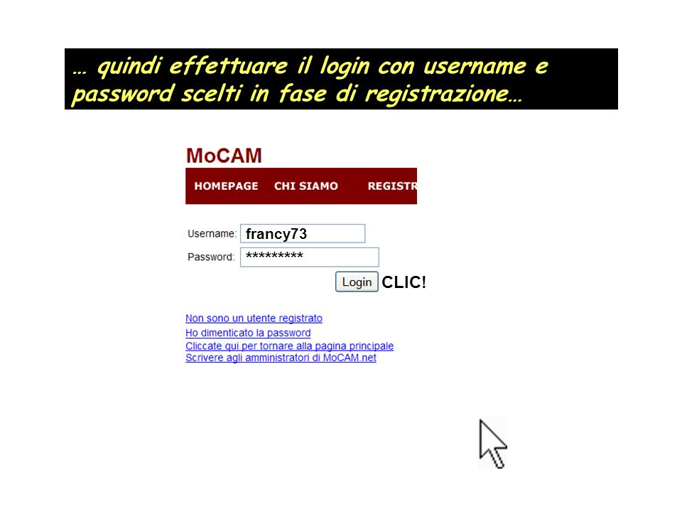 francy73 ********* … quindi effettuare il login con username e password scelti in fase di registrazione… CLIC!