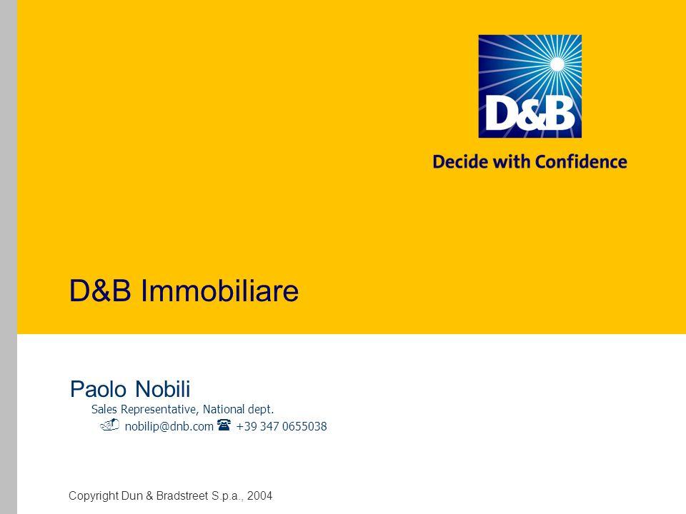 Copyright Dun & Bradstreet S.p.a., 2004 D&B Immobiliare Paolo Nobili Sales Representative, National dept.