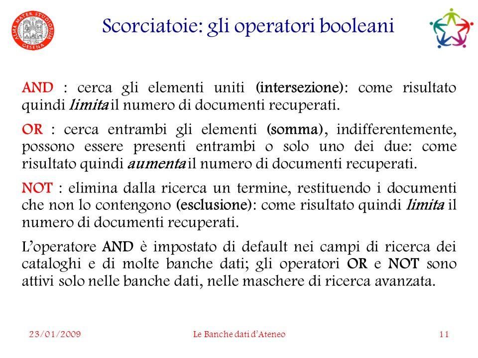 23/01/2009Le Banche dati dAteneo11 AND : cerca gli elementi uniti (intersezione): come risultato quindi limita il numero di documenti recuperati.