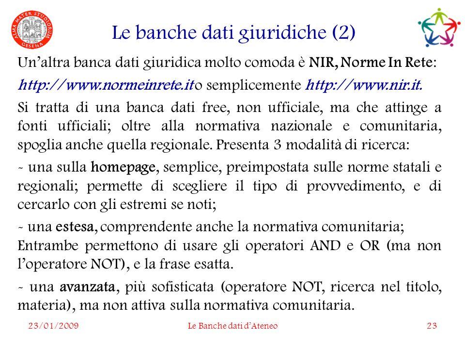 23/01/2009Le Banche dati dAteneo23 Le banche dati giuridiche (2) Unaltra banca dati giuridica molto comoda è NIR, Norme In Rete: http://www.normeinrete.it o semplicemente http://www.nir.it.