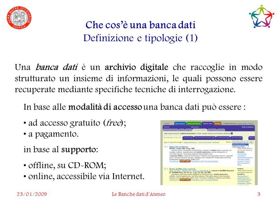 23/01/2009Le Banche dati dAteneo3 Che cosè una banca dati Definizione e tipologie (1) In base alle modalità di accesso una banca dati può essere : ad accesso gratuito (free); a pagamento.