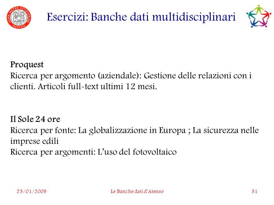 23/01/2009Le Banche dati dAteneo31 Proquest Ricerca per argomento (aziendale): Gestione delle relazioni con i clienti.