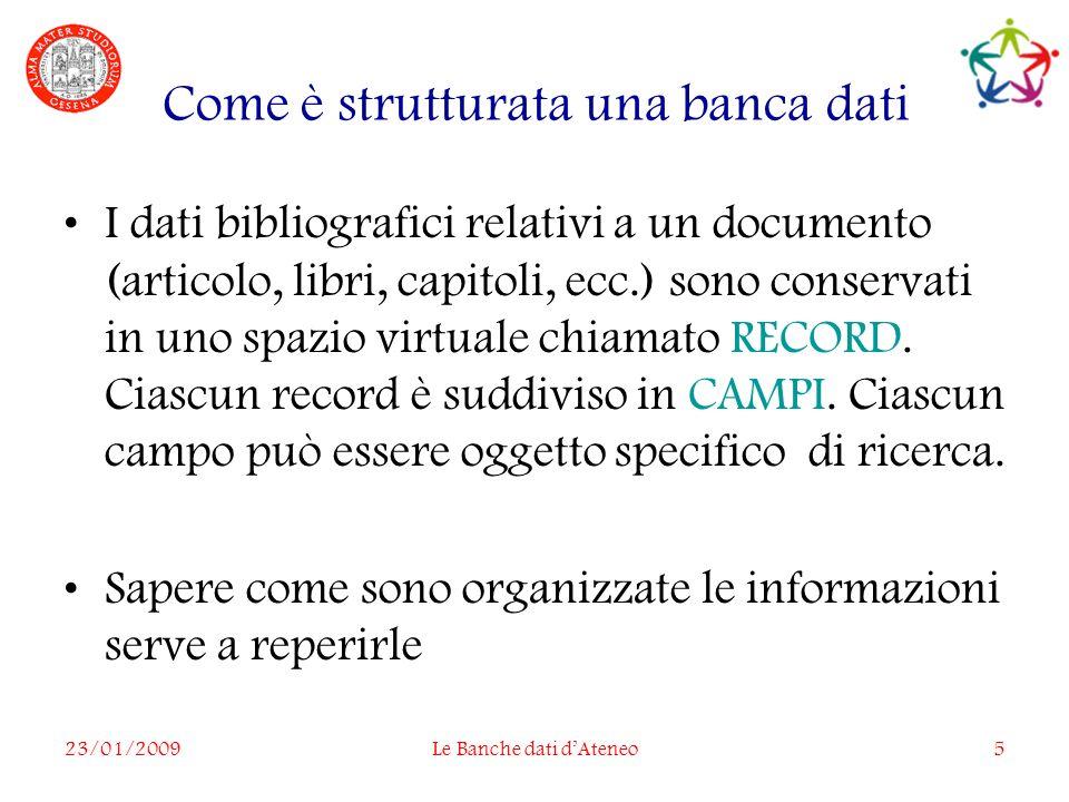 23/01/2009Le Banche dati dAteneo5 Come è strutturata una banca dati I dati bibliografici relativi a un documento (articolo, libri, capitoli, ecc.) sono conservati in uno spazio virtuale chiamato RECORD.