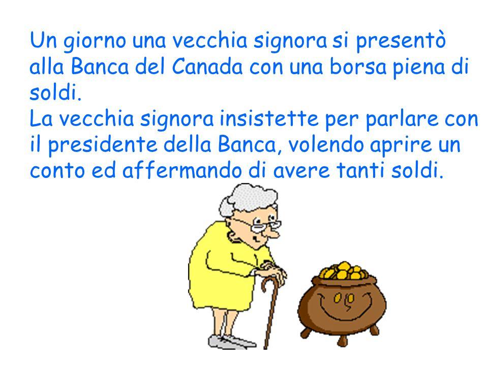 Un giorno una vecchia signora si presentò alla Banca del Canada con una borsa piena di soldi.