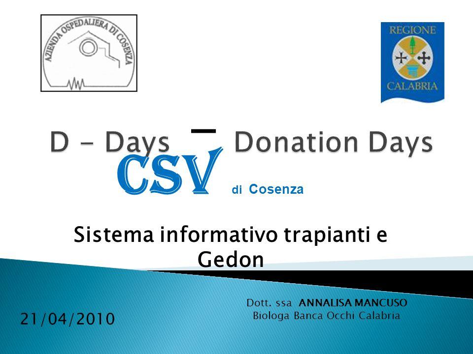 CSV di Cosenza 21/04/2010 Sistema informativo trapianti e Gedon Dott. ssa ANNALISA MANCUSO Biologa Banca Occhi Calabria