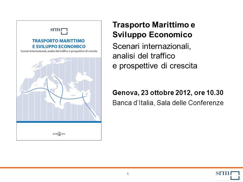 1 Trasporto Marittimo e Sviluppo Economico Scenari internazionali, analisi del traffico e prospettive di crescita Genova, 23 ottobre 2012, ore 10.30 B