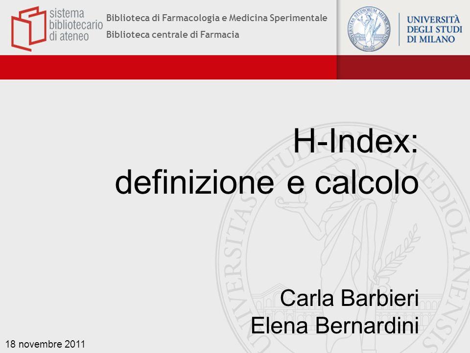 Biblioteca di Farmacologia e Medicina Sperimentale Biblioteca centrale di Farmacia H-Index: definizione e calcolo Carla Barbieri Elena Bernardini 18 n