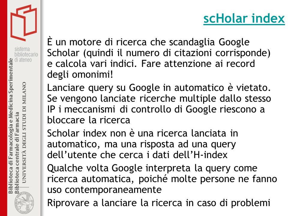 Biblioteca di Farmacologia e Medicina Sperimentale Biblioteca centrale di Farmacia scHolar index È un motore di ricerca che scandaglia Google Scholar