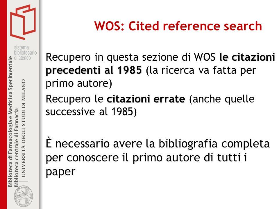 Biblioteca di Farmacologia e Medicina Sperimentale Biblioteca centrale di Farmacia WOS: Cited reference search le citazioni precedenti al 1985 Recuper