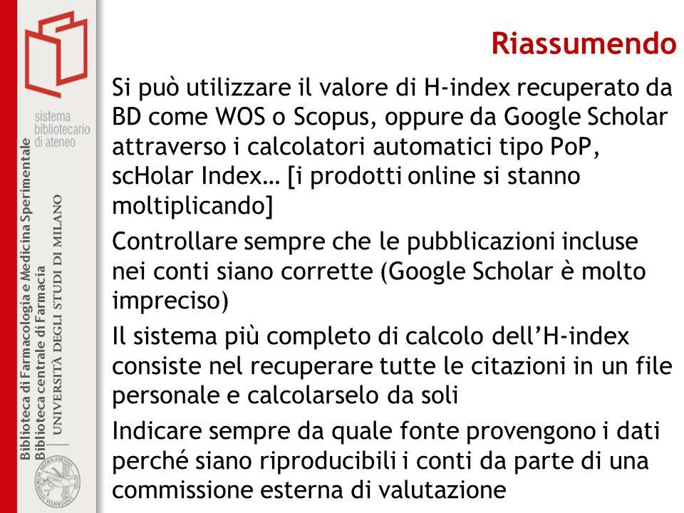 Biblioteca di Farmacologia e Medicina Sperimentale Biblioteca centrale di Farmacia Riassumendo Si può utilizzare il valore di H-index recuperato da BD