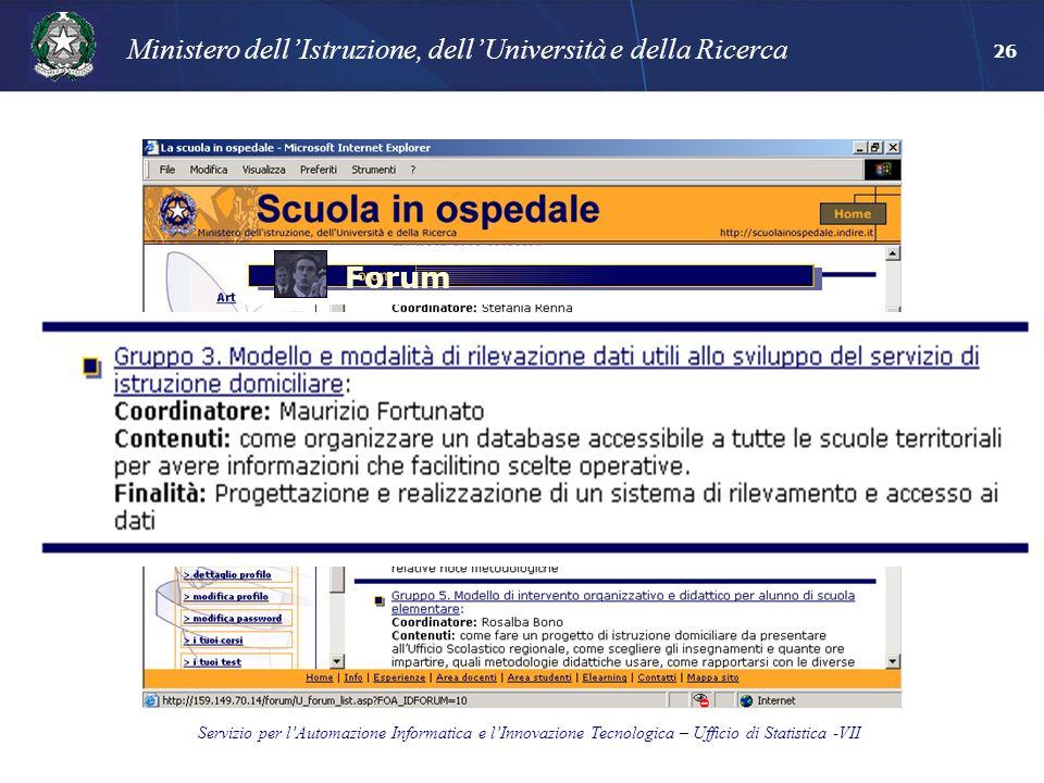 Ministero dellIstruzione, dellUniversità e della Ricerca Servizio per lAutomazione Informatica e lInnovazione Tecnologica – Ufficio di Statistica -VII 26 Forum