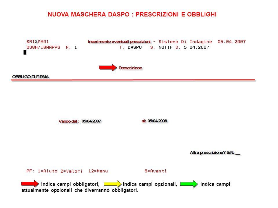 NUOVA MASCHERA DASPO : PRESCRIZIONI E OBBLIGHI indica campi obbligatori, indica campi opzionali, indica campi attualmente opzionali che diverranno obb