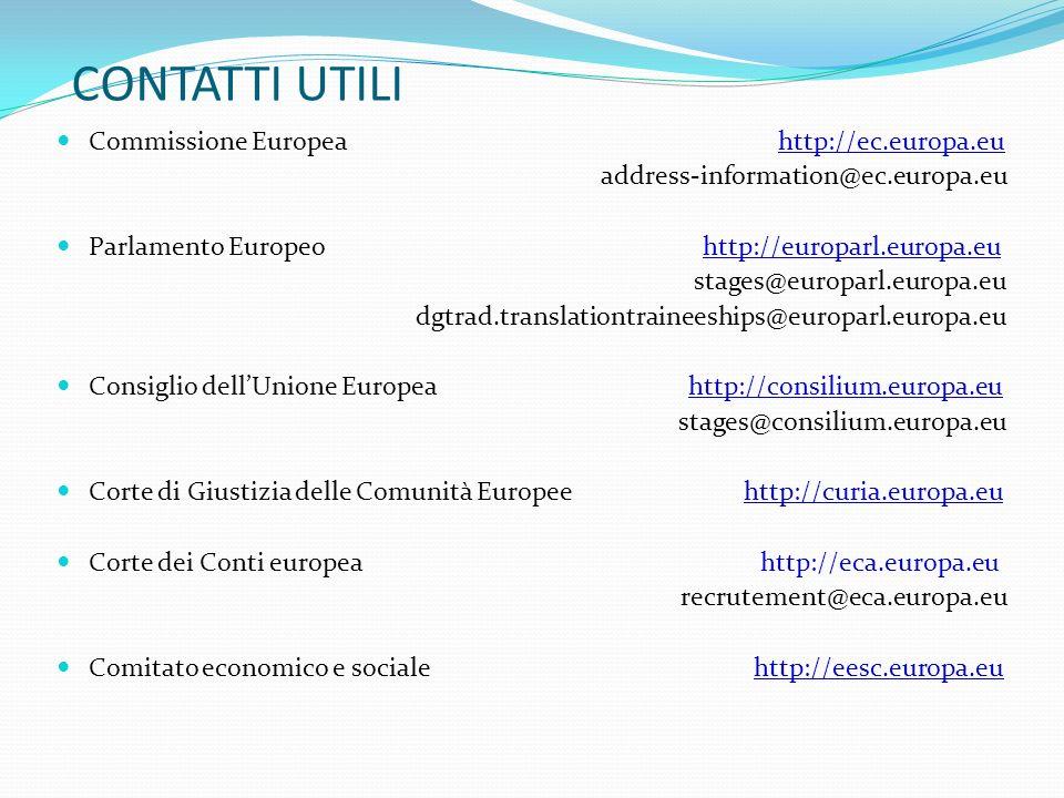 CONTATTI UTILI Commissione Europea http://ec.europa.eu address-information@ec.europa.eu Parlamento Europeo http://europarl.europa.eu stages@europarl.e