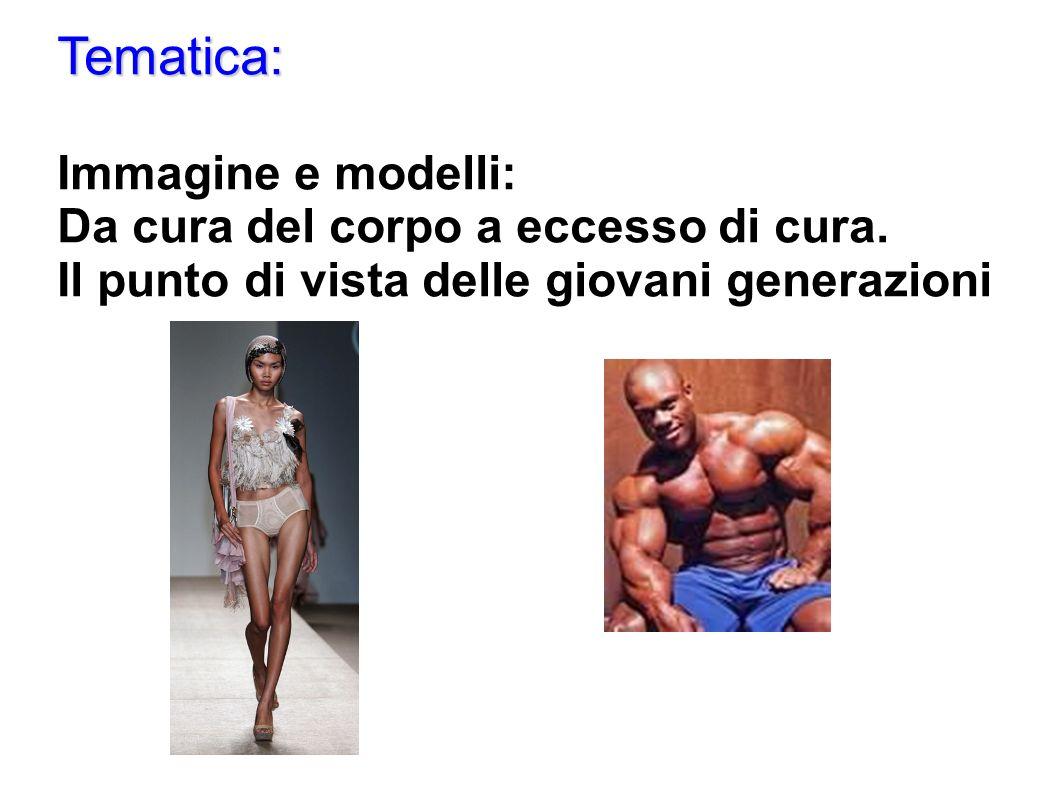 Tematica: Immagine e modelli: Da cura del corpo a eccesso di cura.