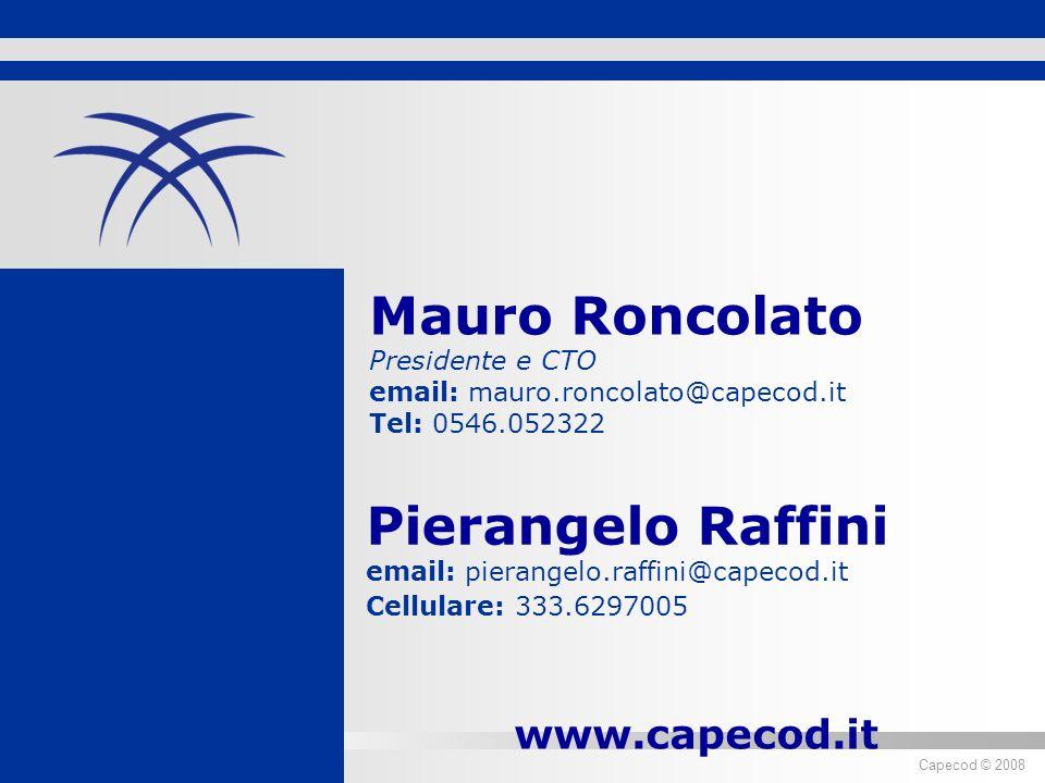 Diritti riservati ® 2007 Capecod Capecod © 2008 Pierangelo Raffini email: pierangelo.raffini@capecod.it Cellulare: 333.6297005 www.capecod.it Mauro Roncolato Presidente e CTO email: mauro.roncolato@capecod.it Tel: 0546.052322