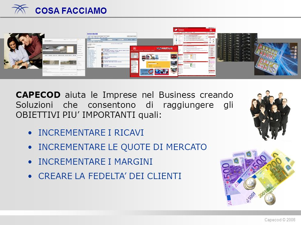 Diritti riservati ® 2007 Capecod Capecod © 2008 CAPECOD aiuta le Imprese nel Business creando Soluzioni che consentono di raggiungere gli OBIETTIVI PI