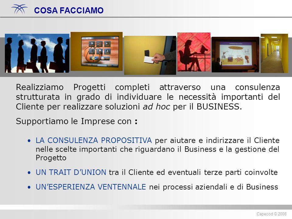 Diritti riservati ® 2007 Capecod Capecod © 2008 Realizziamo Progetti completi attraverso una consulenza strutturata in grado di individuare le necessità importanti del Cliente per realizzare soluzioni ad hoc per il BUSINESS.