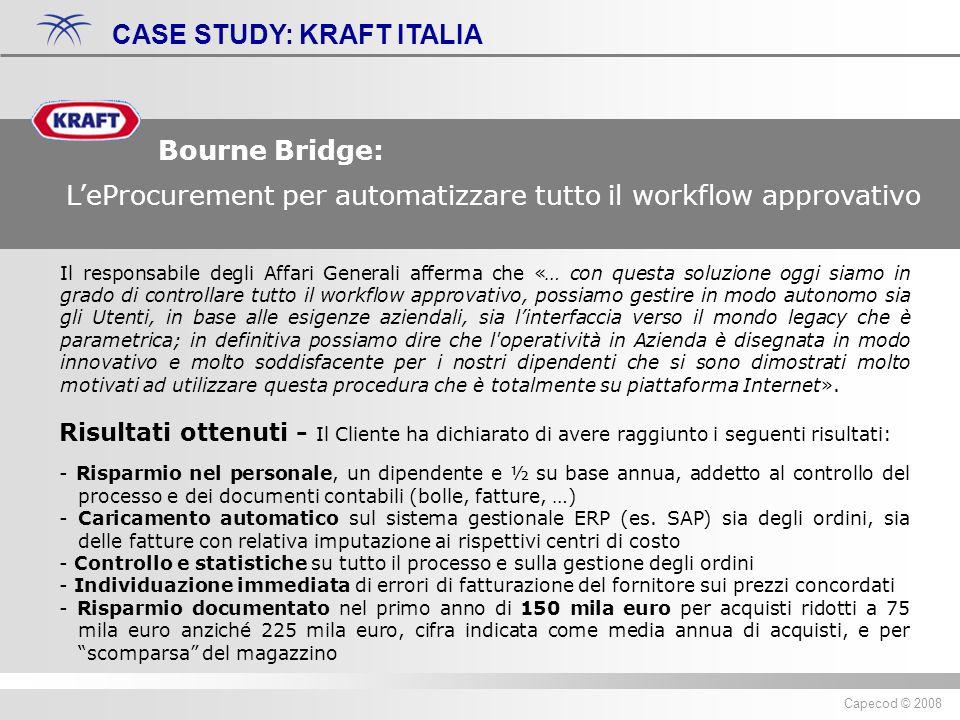 Diritti riservati ® 2007 Capecod Capecod © 2008 CASE STUDY: KRAFT ITALIA Il responsabile degli Affari Generali afferma che «… con questa soluzione ogg