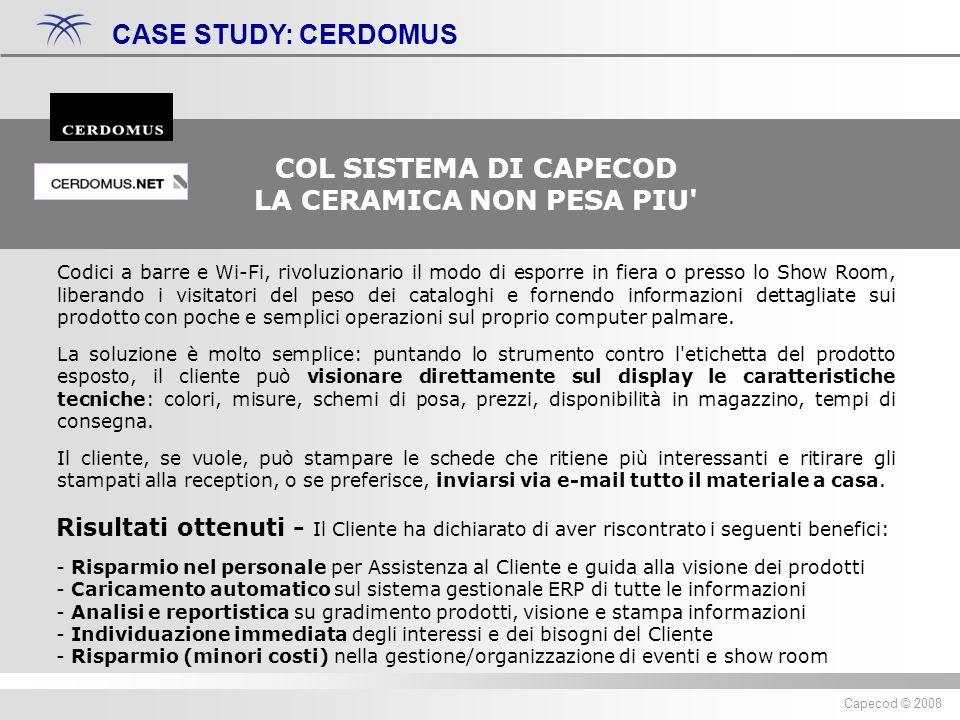 Diritti riservati ® 2007 Capecod Capecod © 2008 CASE STUDY: CERDOMUS COL SISTEMA DI CAPECOD LA CERAMICA NON PESA PIU' Codici a barre e Wi-Fi, rivoluzi