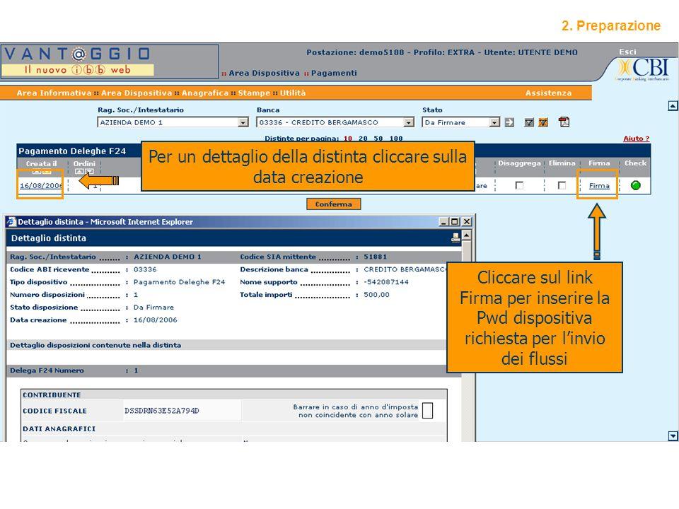 12 Per un dettaglio della distinta cliccare sulla data creazione Cliccare sul link Firma per inserire la Pwd dispositiva richiesta per linvio dei flussi 2.