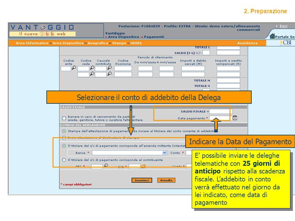 8 2. Preparazione Selezionare il conto di addebito della Delega Indicare la Data del Pagamento E possibile inviare le deleghe telematiche con 25 giorn