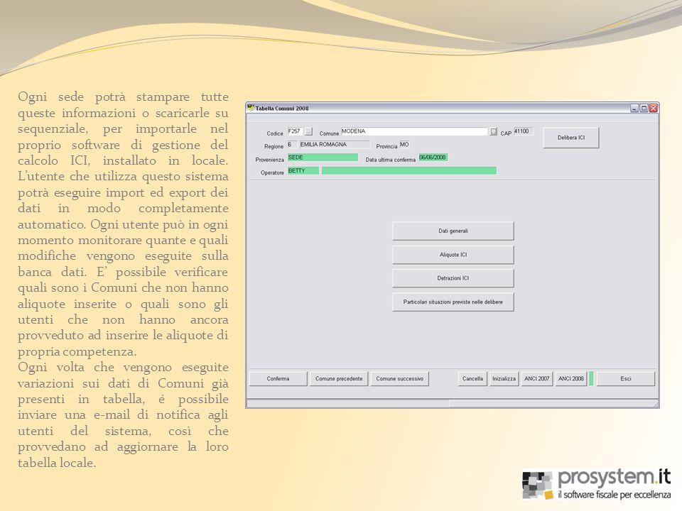 Ogni sede potrà stampare tutte queste informazioni o scaricarle su sequenziale, per importarle nel proprio software di gestione del calcolo ICI, installato in locale.