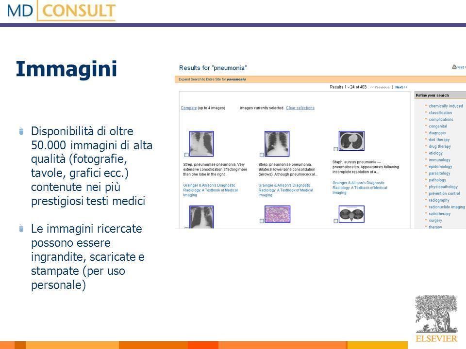 Immagini Disponibilità di oltre 50.000 immagini di alta qualità (fotografie, tavole, grafici ecc.) contenute nei più prestigiosi testi medici Le immag