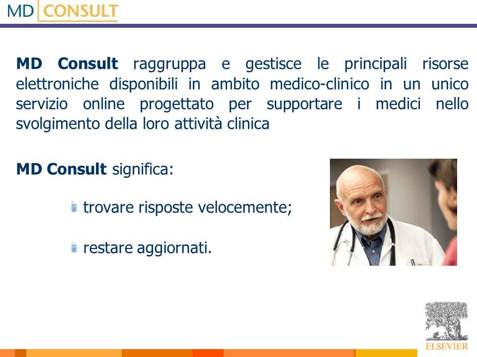 MD Consult raggruppa e gestisce le principali risorse elettroniche disponibili in ambito medico-clinico in un unico servizio online progettato per sup